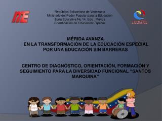 MÉRIDA AVANZA  EN LA TRANSFORMACIÓN DE LA  EDUCACIÓN  ESPECIAL POR  UNA EDUCACIÓN SIN  BARRERAS