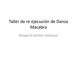 Taller de re ejecución de Danza Macabra