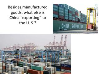 "Besides manufactured goods, what else is China ""exporting"" to the U. S.?"