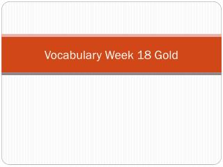 Vocabulary Week 18 Gold