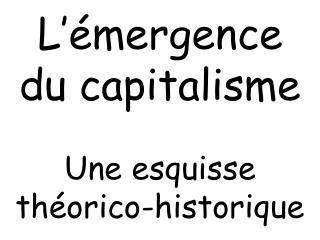 L'émergence du capitalisme Une esquisse théorico-historique