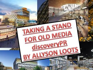 TAKING A STAND FOR OLD MEDIA discoveryPR BY ALLYSON LOOTS