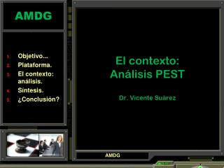 El contexto:             Análisis  PEST Dr. Vicente Suárez