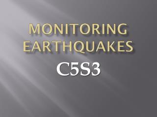 Monitoring Earthquakes