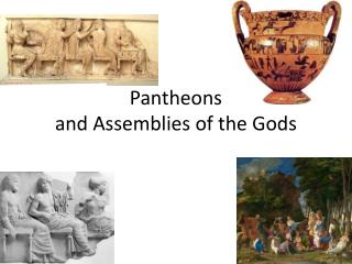 Pantheons  and Assemblies of the Gods