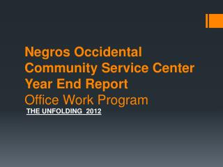 Negros Occidental Community Service Center Year End Report Office Work Program