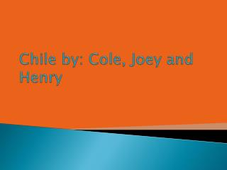 Chile by: Cole, Joey and Henry