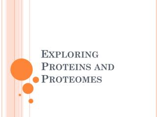 Exploring Proteins and Proteomes