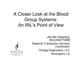 A Closer Look at the Blood Group Systems: An IRL's Point of View