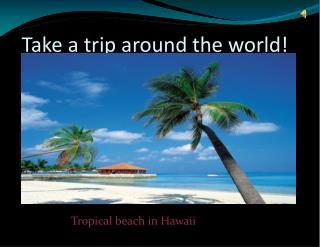 Take a trip around the world!