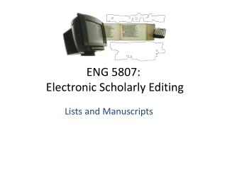 ENG 5807 :  Electronic Scholarly Editing