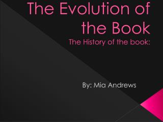 The Evolution of the Book The History of the book: