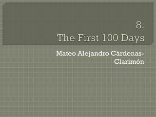 8. The First 100 Days