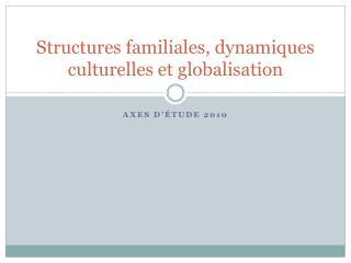 Structures familiales, dynamiques culturelles et globalisation