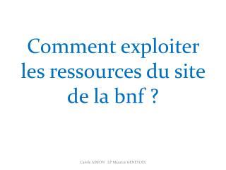 Comment exploiter les ressources du site de la  bnf  ?