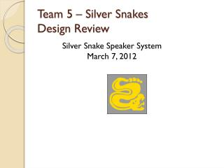 Team 5 – Silver Snakes Design Review