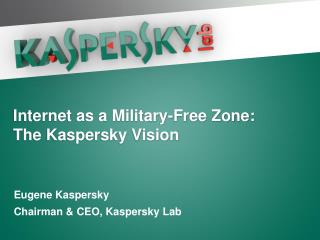 Internet as a Military-Free Zone: The Kaspersky Vision