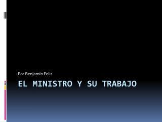 El Ministro y Su Trabajo