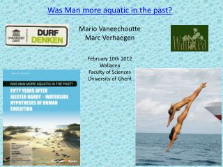 Was Man more aquatic in the past? Mario Vaneechoutte Marc Verhaegen February 10th 2012 Wallacea
