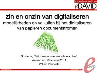 """Studiedag  """"Blijf meester over uw schoolarchief"""" Antwerpen, 29 februari  2011 Willem Vanneste"""
