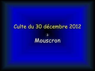 Culte du 30 décembre 2012 à Mouscron