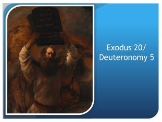 Exodus  20/  Deuteronomy 5