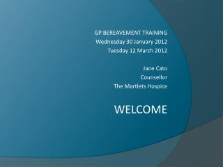 GP BEREAVEMENT TRAINING Wednesday 30 January 2012 Tuesday 12 March 2012 Jane Cato Counsellor