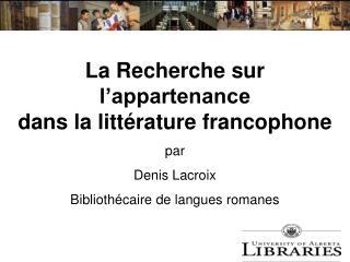 La Recherche sur l appartenance dans la litt rature francophone  par Denis Lacroix Biblioth caire de langues romanes