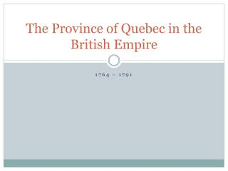 The Province of Quebec in the British Empire