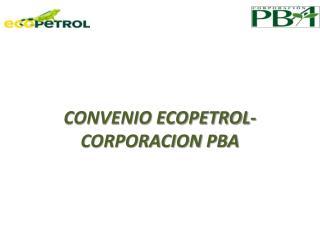 CONVENIO ECOPETROL- CORPORACION  PBA