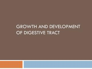 Growth and development of digestive tract