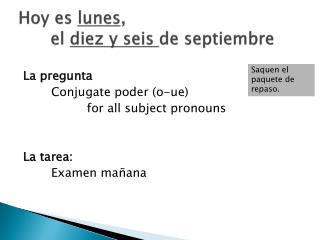 Hoy  es lunes ,  el  diez  y  seis de  septiembre