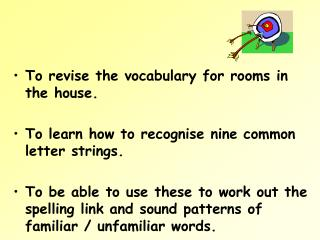 To revise the vocabulary for rooms in the house.