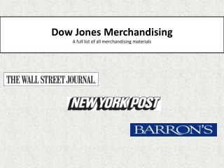 Dow Jones Merchandising A full list of all merchandising materials