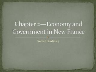 Chapter 2—Economy and Government in New France