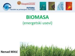 BIOMASA  ( energetski usevi)