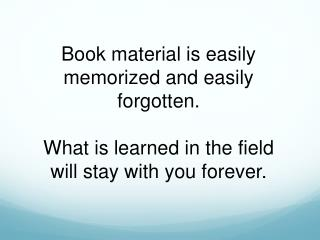 Book material is easily memorized and easily forgotten.