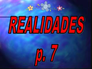 REALIDADES p. 7