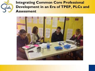 Integrating Common Core Professional Development in an Era of TPEP, PLCs and Assessment
