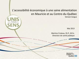 Mai 2013 Martine  Croteau ,  Dt.P .,  M.Sc . Direction de santé publique