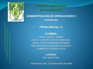INSTITUTO TECNOLOGICO  DE VILLAHERMOSA ADMINISTRACION DE OPERACIONES II ASIGNATURA: