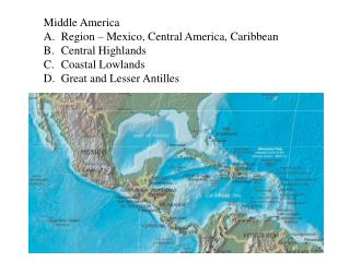 Middle America Region   Mexico, Central America, Caribbean Central Highlands Coastal Lowlands Great and Lesser Antilles
