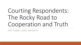 Courting Respondents: The Rocky Road to Cooperation and Truth