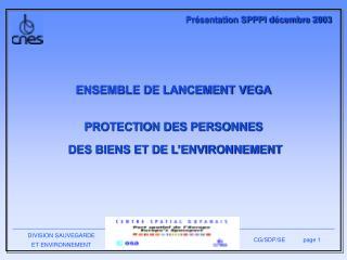 ENSEMBLE DE LANCEMENT VEGA  PROTECTION DES PERSONNES  DES BIENS ET DE L ENVIRONNEMENT