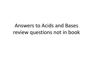 Answers to Acids and Bases review questions not in book