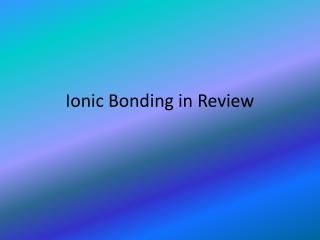 Ionic Bonding in Review