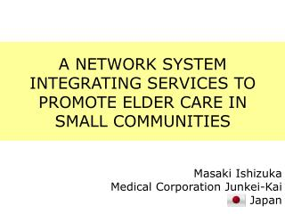 A NETWORK SYSTEM INTEGRATING SERVICES TO PROMOTE ELDER CARE IN SMALL COMMUNITIES