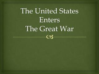 The United States Enters  The Great War
