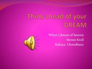 Think ahead of your  DREAM