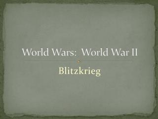 World Wars:  World War II